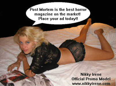 E-Mail me for a great quote on advertising prices in Post Mortem Magazine!!